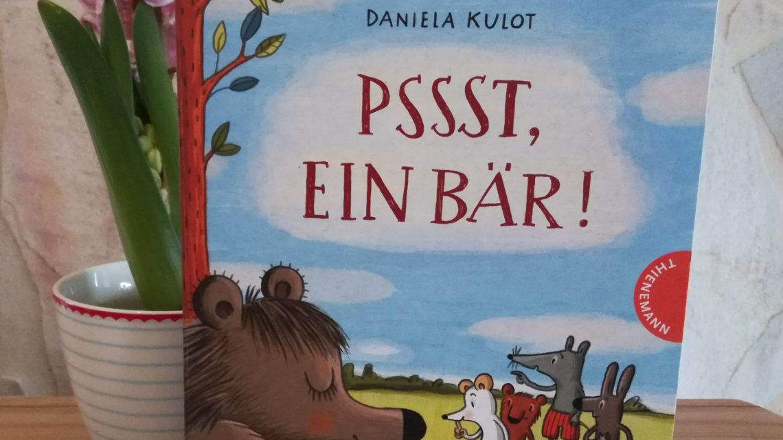 """Pssst, ein Bär!"" – Daniela Kulot"
