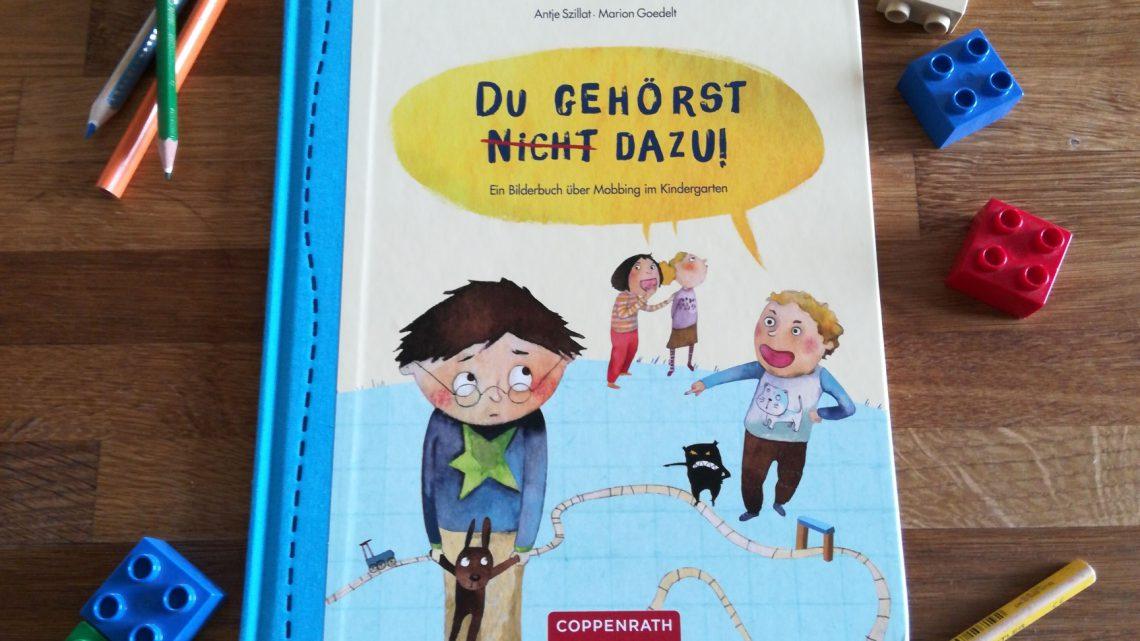 """""""Du gehörst (nicht) dazu!"""" Ein Bilderbuch über Mobbing im Kindergarten. – A. Szillat/M. Goedelt"""