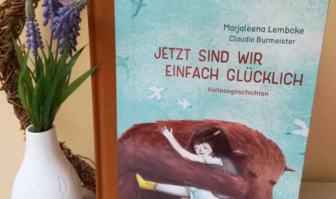 """""""Jetzt sind wir einfach glücklich. Vorlesegeschichten"""" – Marjaleena Lembcke, Claudia Burmeister"""