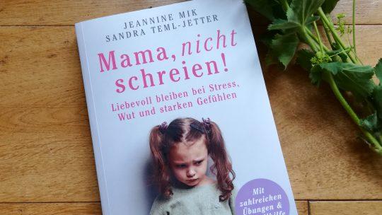 """""""Mama, nicht schreien! Liebevoll bleiben bei Stress, Wut und starken Gefühlen"""" – J. Mik, S. Teml-Jetter"""