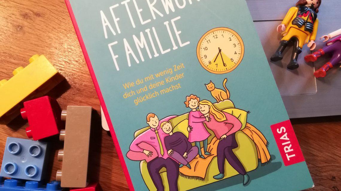 """""""Afterwork Familie. Wie du mit wenig Zeit dich und deine Kinder glücklich machst"""" – Nathalie Klüver"""
