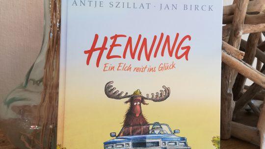 """""""Henning. Ein Elch reist ins Glück"""" – Antje Szillat, Jan Birck"""