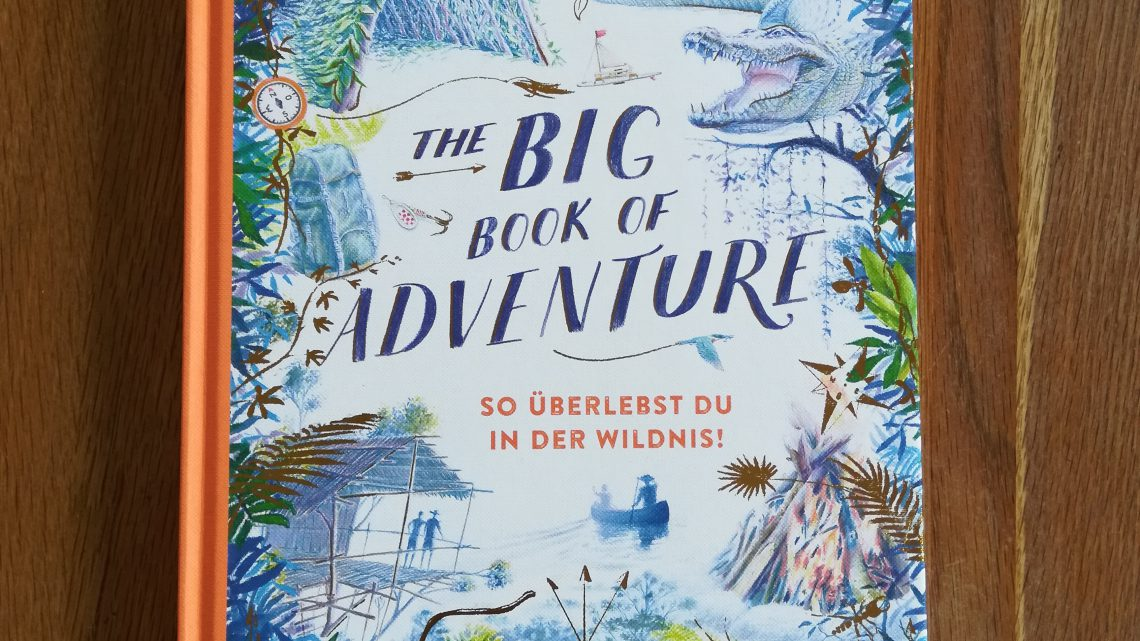 """The Big Book of Adventure. So überlebst du in der Wildnis"" – Teddy Keen"