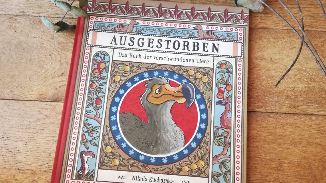 """Großartig illustriertes Sachbuch: """"Ausgestorben. Das Buch der verschwundenen Tiere"""" – Nikola Kucharska"""