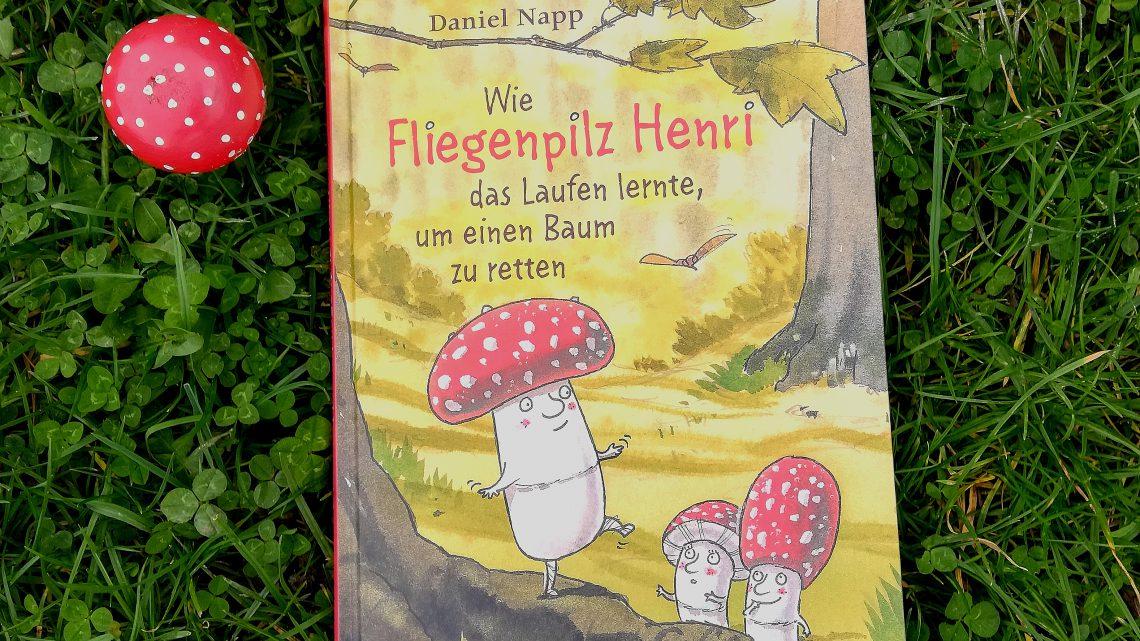 """""""Wie Fliegenpilz Henri das Laufen lernte, um einen Baum zu retten"""" – Daniel Napp"""