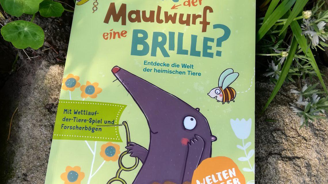"""""""Braucht der Maulwurf eine Brille? Entdecke die Welt der heimischen Tiere"""" – Bärbel Oftring, Svenja Ernsten"""