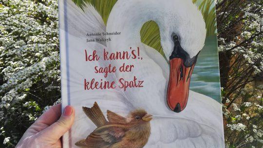 """""""Ich kann's!, sagte der kleine Spatz"""" – Antonie Schneider, Jana Walczyk"""