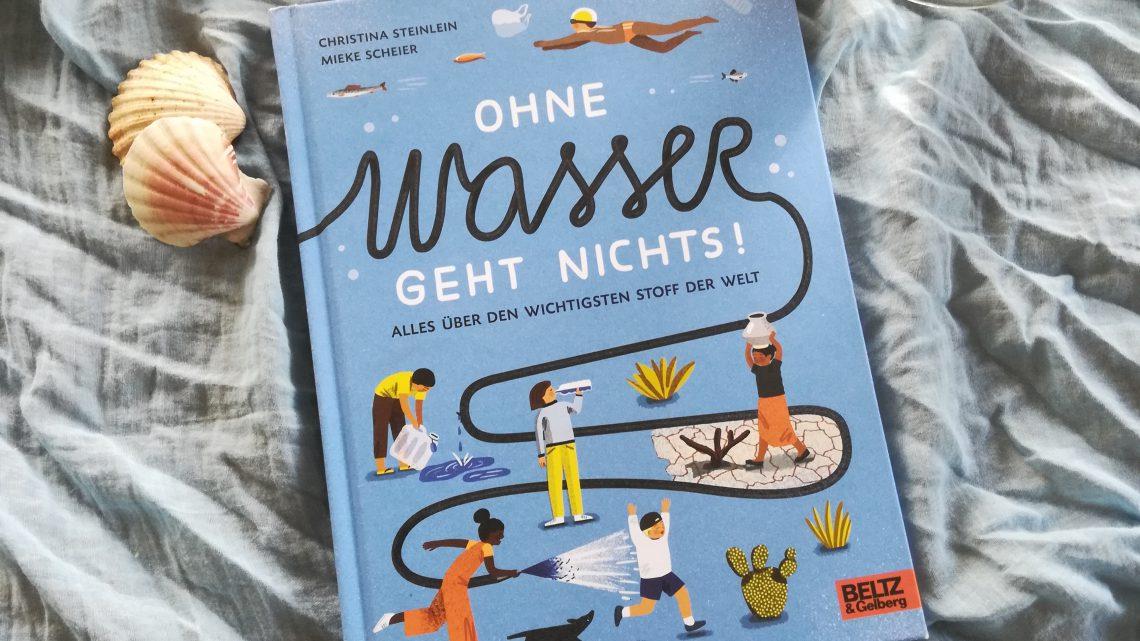 """""""Ohne Wasser geht nichts! Alles über den wichtigsten Stoff der Welt"""" – Christina Steinlein, Mieke Scheier"""