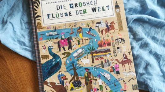 """Ein fantastisches Kindersachbuch: """"Die großen Flüsse der Welt"""" – Volker Mehnert, Martin Haake"""