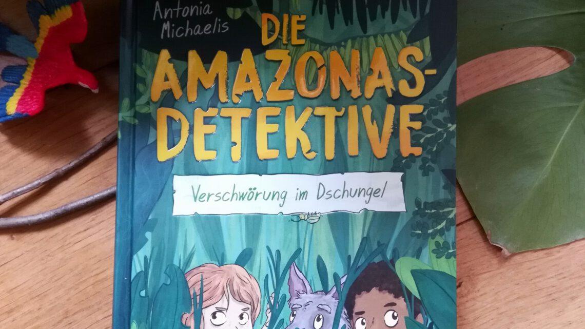 """""""Die Amazonas – Detektive. Verschwörung im Dschungel"""" – Antonia Michaelis"""
