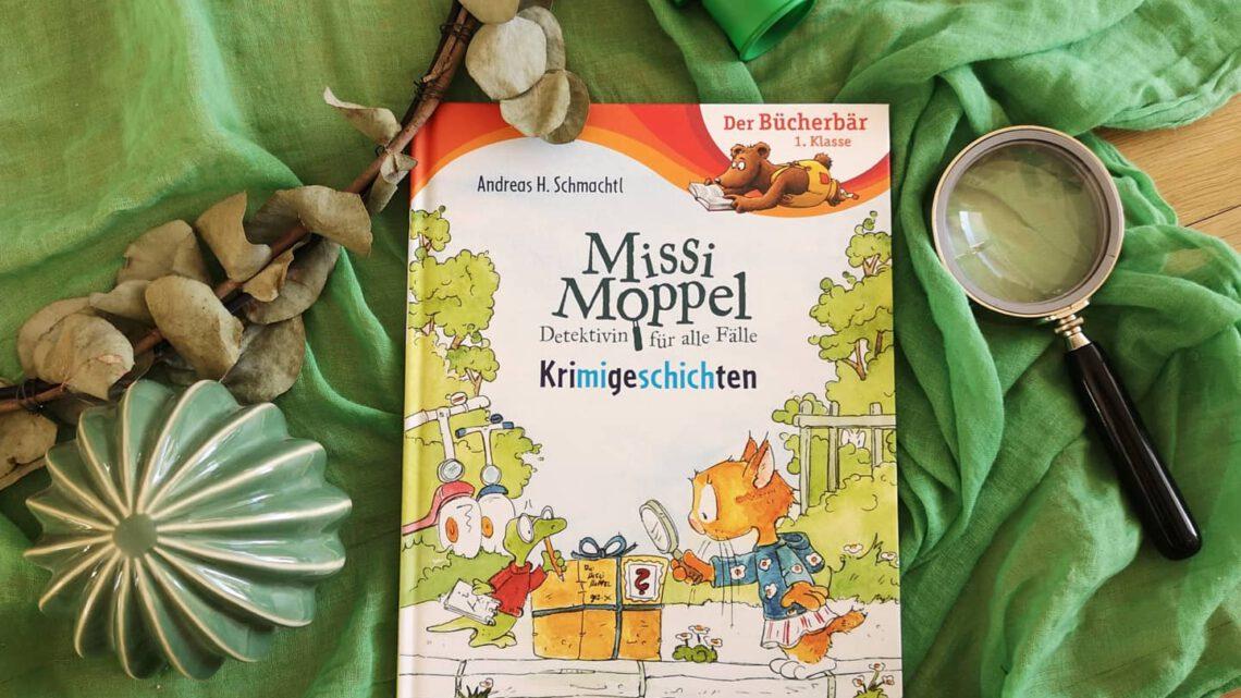 Missi Moppel – Detektivin für alle Fälle: Krimigeschichten von Andreas H. Schmachtl