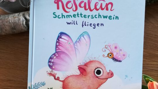 """""""Rosalein Schmetterschwein will fliegen"""" – Steffi Hahn, Wiebke Rauers"""