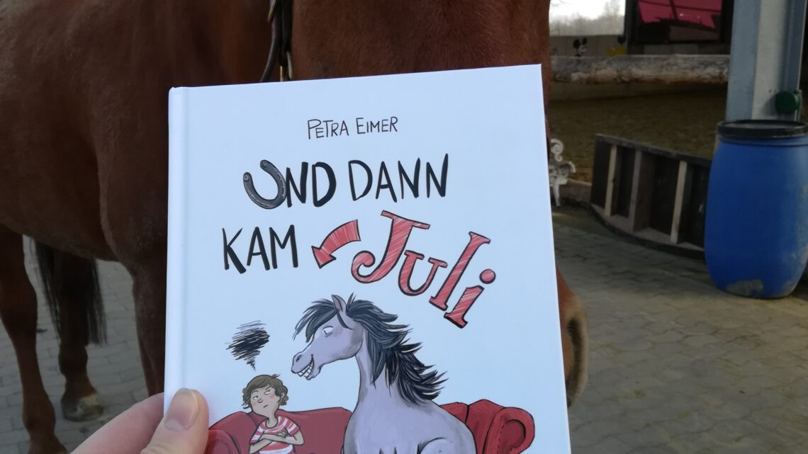 """Ein Pferdebuch für alle: """"Und dann kam Juli"""" – Petra Eimer"""