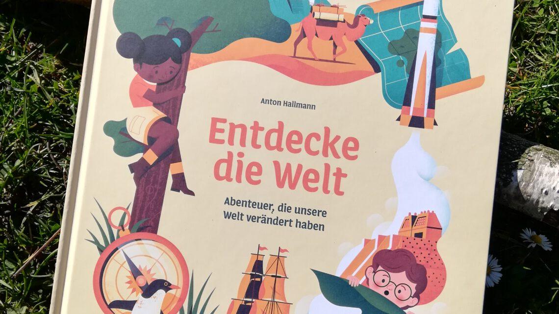 """""""Entdecke die Welt. Abenteuer, die unsere Welt verändert haben"""" – Anton Hallmann"""