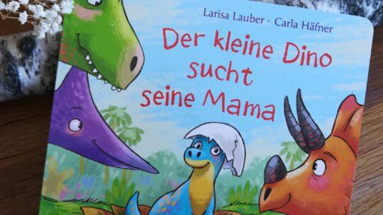 """""""Der kleine Dino sucht seine Mama"""" – Larisa Lauber, Carla Häfner"""