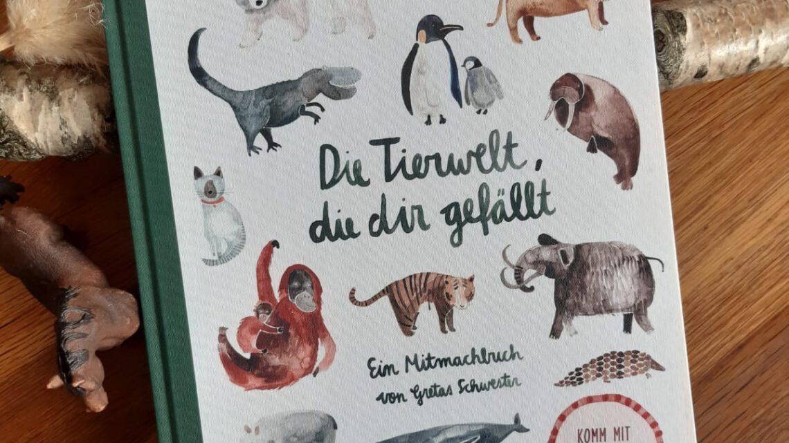 """""""Die Tierwelt, die dir gefällt. Ein Mitmachbuch von Gretas Schwester"""""""