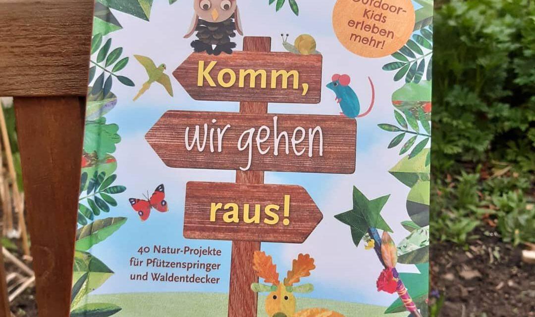 """""""Komm, wir gehen raus! 40 Natur – Projekte für Pfützenspringer und Waldentdecker"""""""