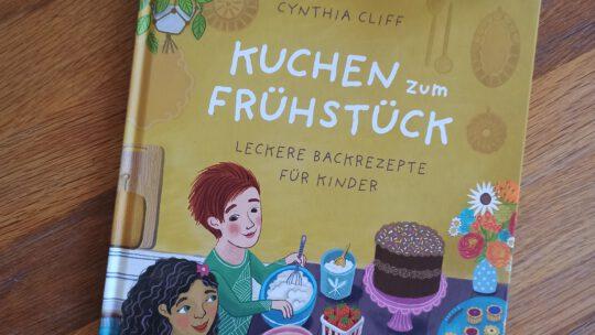 """""""Kuchen zum Frühstück. Leckere Backrezepte für Kinder"""" – Cynthia Cliff"""