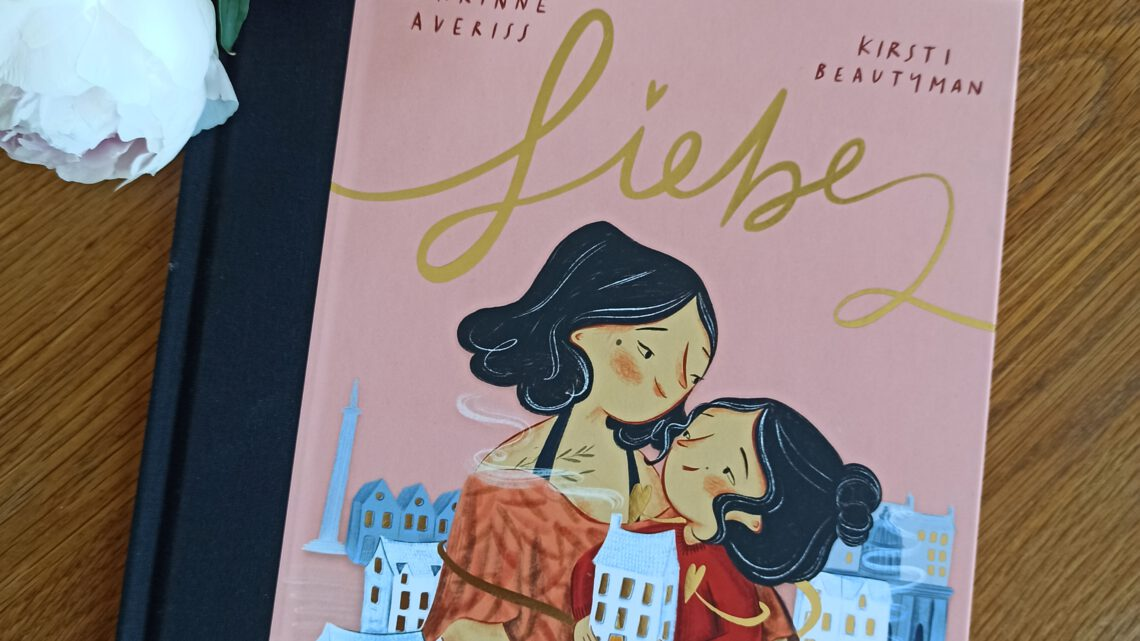 "Ein Bilderbuch zum Schulanfang: ""Liebe"" – Corrinne Averiss, Kirsti Beautyman"
