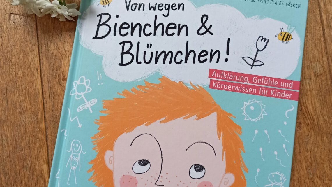 """""""Von wegen Bienchen & Blümchen! Aufklärung, Gefühle und Körperwissen für Kinder"""""""