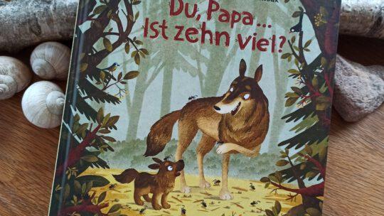 """""""Du, Papa… Ist zehn viel?"""" – Sabine Bohlmann, Emilia Dziubak"""