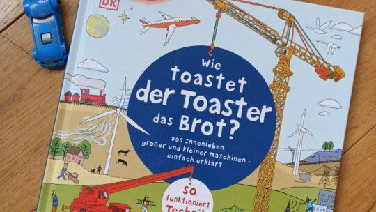"""""""Wie toastet der Toaster das Brot? Das Innenleben großer und kleiner Maschinen einfach erklärt"""""""