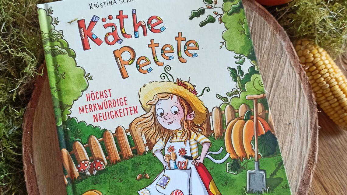 """""""Käthe Petete. Höchst merkwürdige Neuigkeiten"""" – Kristina Scharmacher – Schreiber, Caroline Opheys"""