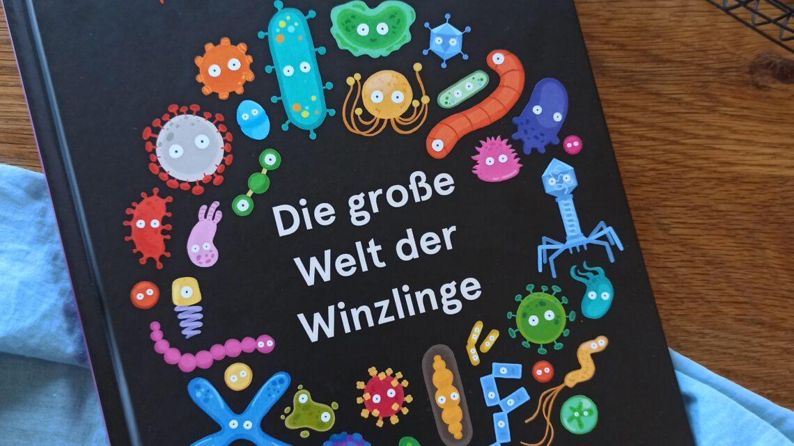 """""""Die große Welt der Winzlinge. Alles über Bakterien, Viren und Pilze"""" – Philip Buntig"""