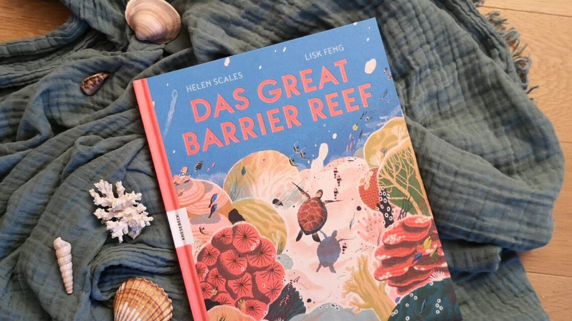 """Ein unglaublich schönes Sachbuch: """"Das Great Barrier Reef"""" von Helen Scales und Lisk Feng"""